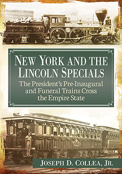 1965 Alumnus Joseph Collea - New York and the Lincoln Specials: The President's Pre-Inaugural and Funeral Trains Cross New York